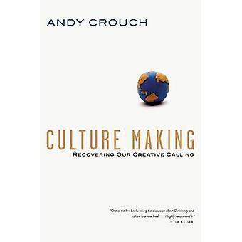 Culture Making - Recovering Our Creative Calling by Andy Crouch - 9780