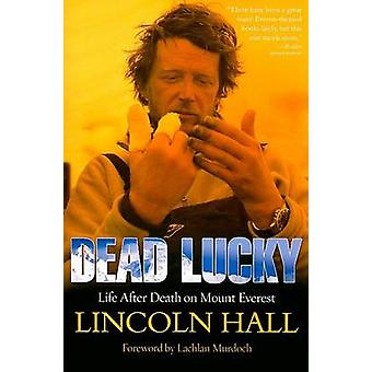Dead Lucky - Life After Death on Mount Everest by Lincoln Hall - Lachl