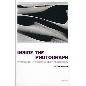 Inside the Photograph - Writings on Twentieth-Century Photography by P
