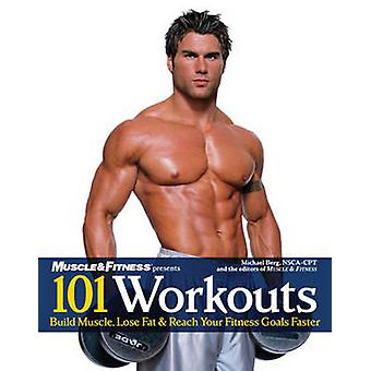 101 Workouts for Men - Build Muscle - Lose Fat & Reach Your Fitness Go
