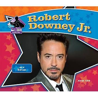 Robert Downey Jr. - Star of Iron Man by Sarah Tieck - 9781624031977 Bo