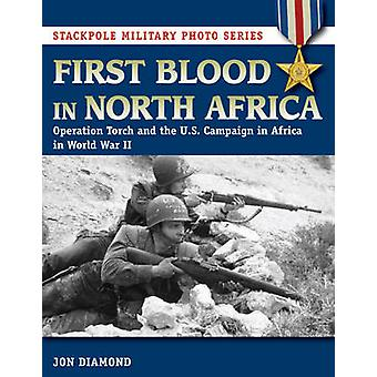 First Blood in North Africa - Operation Torch and the U.S. Campaign in