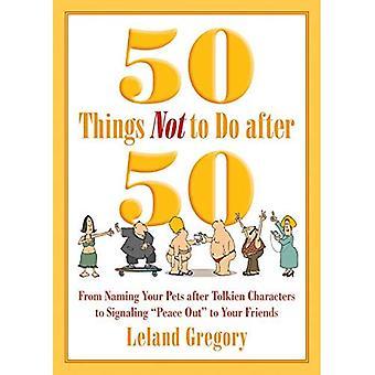 50 cose da non fare dopo 50: dalla denominazione dei tuoi animali dopo i personaggi di Tolkien a segnalare la pace ai tuoi amici