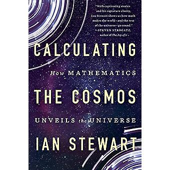Calculating the Cosmos - How Mathematics Unveils the Universe by Ian S