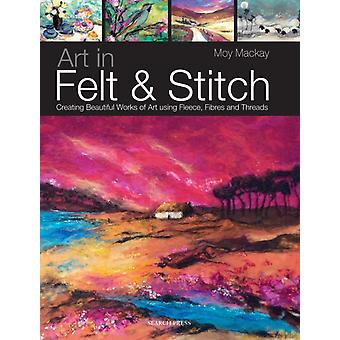 Art in Felt and Stitch: Creating Beautiful Works of Art Using Fleece Fibres and Threads (Paperback) by Mackay Moy