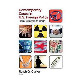 Contemporary Cases in U.S. Foreign Policy by Ralph G Carter