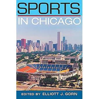 Sports in Chicago by Elliott J. Gorn - 9780252075230 Book