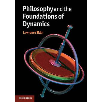Philosophy and the Foundations of Dynamics by Lawrence Sklar - 978052
