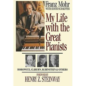 My Life with the Great Pianists (2nd Revised edition) by Franz Mohr -