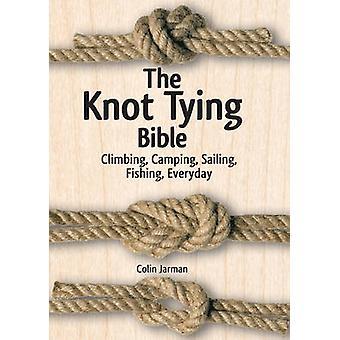 The Knot Tying Bible - Climbing - Camping - Sailing - Fishing - Everyd