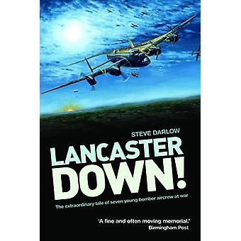 Lancaster Down - The Extraordinary Tale of Seven Young Bomber Aircrew