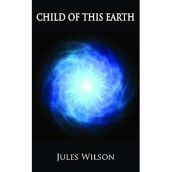Child of this Earth by Jules Wilson - 9781786230775 Book