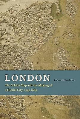London - The Selden Map and the Making of a Global City - 1549 - 1689
