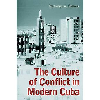 The Culture of Conflict in Modern Cuba by Nicholas A. Robins - 978078