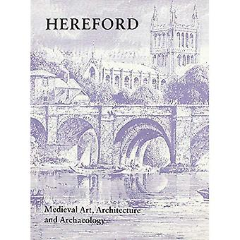 Medieval Art Architecture and Archaeology at Hereford