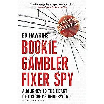 Bookie Gambler Fixer Spy: A Journey to the Heart of Cricket's Underworld