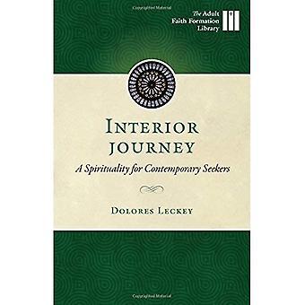 Interior Journey Interior Journey: A Spirituality for Contemporary Seekers a Spirituality for Contemporary Seekers...