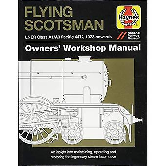 Flying Scotsman Manual: An Insight into Maintaining, Operating and Restoring the Legendary Steam Locomotive (Owners...
