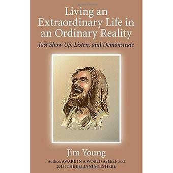 Vivre une vie extraordinaire dans une réalité ordinaire: présentez-vous, Ecoute et démontrer