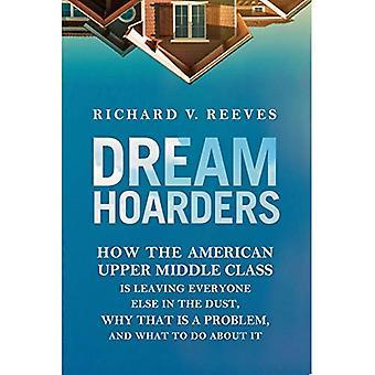 Droom Hoarders: Hoe de Amerikaanse hogere middenklasse is verlaten iedereen anders in het stof, waarom dat is een probleem, en wat te doen over het