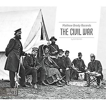Mathew Brady Records the Civil War (Defining Images)