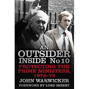 An Outsider Inside No 10  Protecting the Prime Ministers 197479 by John Warwicker