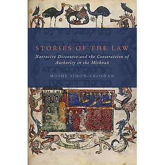 Stories of the Law Narrative Discourse and the Construction of Authority in the Mishnah by SimonShoshan & Moshe