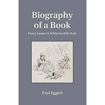 Biography of a Book Henry Lawsons While the Billy Boils by Eggert & Paul