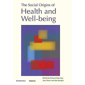 The Social Origins of Health and Wellbeing by Eckersley & Richard
