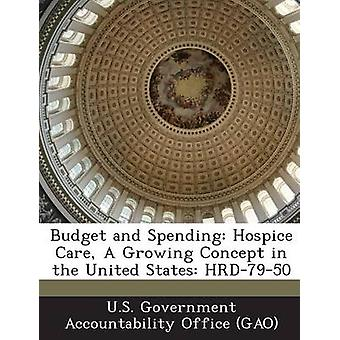 Budget and Spending Hospice Care A Growing Concept in the United States HRD7950 by U.S. Government Accountability Office G