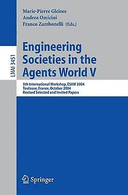 Engineebague Sociecravates in the Agents World V  5th International Workshop ESAW 2004 Toulouse France October 2022 2004 Revised Selected and Invited Papers by Gleizes & MariePierre