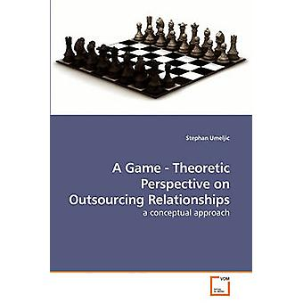 A Game  Theoretic Perspective on Outsourcing Relationships by Umeljic & Stephan