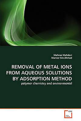 REMOVAL OF METAL IONS FROM AQUEOUS SOLUTIONS BY ADSORPTION METHOD by Mahdavi & Mahnaz