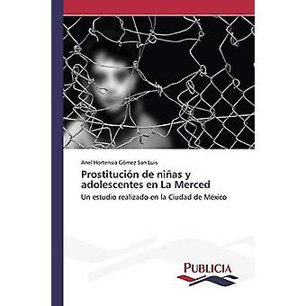 Prostitucin de nias y adolescentes en La Merced by Gmez San Luis Anel Hortensia