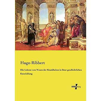 Die Lehren vom Wesen der Krankheiten in ihrer geschichtlichen Entwicklung di Ribbert & Hugo
