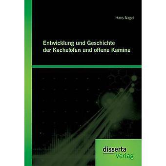 Entwicklung und Geschichte der Kachelfen und offenen Kamine by Nagel & Hans