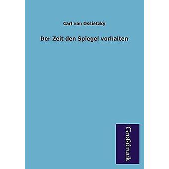 Der Zeit Den Spiegel Vorhalten by Ossietzky & Carl Von