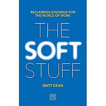 The Soft Stuff: Reclaiming Kindness For The World Of Work