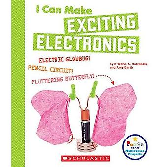 I Can Make Exciting Electronics by Kristina Holzweiss - 9780531238806