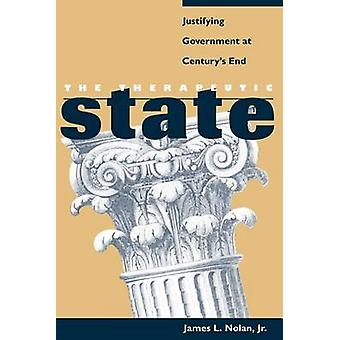The Therapeutic State - Justifying Government at Century's End by Jame