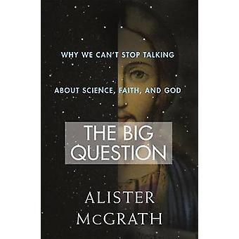 The Big Question - Why We Can't Stop Talking about Science - Faith and