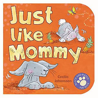 Just Like Mommy by Cecilia Johansson - N/A - 9781416912187 Book