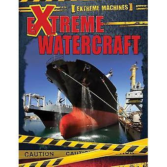 Extreme Watercraft by Ian F Mahaney - 9781499412291 Book