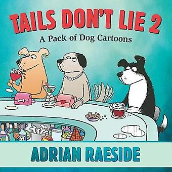 Tails Don't Lie 2 - A Pack of Dog Cartoons by Adrian Raeside - 9781550