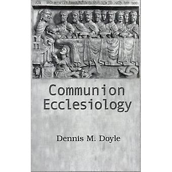 Communion Ecclesiology - Vision and Versions by Dennis M. Doyle - 9781