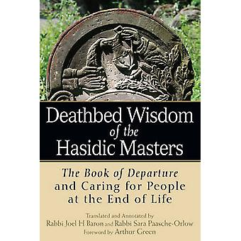 Deathbed Wisdom of the Hasidic Masters - The Book of Departure and Car