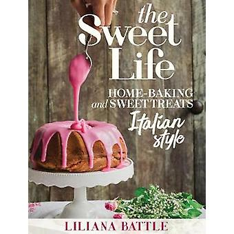 The Sweet Life - Italian Style Home Baking Italian Style by Liliana Ba