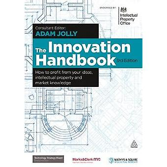 The Innovation Handbook How to Profit from Your Ideas Intellectual Property and Market Knowledge par Jolly et Adam