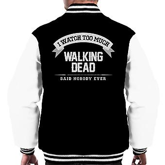 I Watch Too Much Walking Dead Said Nobody Ever Men's Varsity Jacket