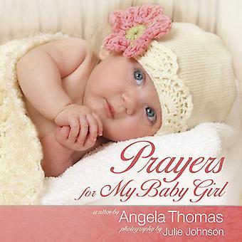 Prayers for My Baby Girl by Angela Thomas - Julie Johnson - 978073693